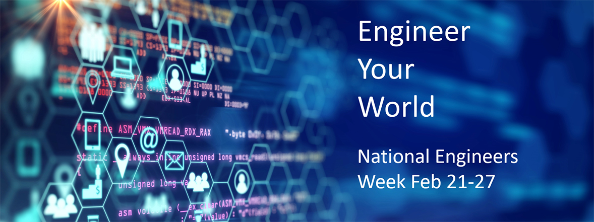 Blue banner with text that reads engineer your world, National Engineers Week February 21 through 27