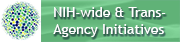 NIH-wide & Trans-agency Initiatives