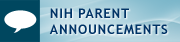 NIH Parent Announcements
